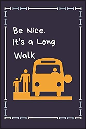 Be Nice. It's a Long Walk: Best School Bus Driver Gift Bus Driver Appreciation Gift (110 pages, lined, 6 x 9) (Funny)