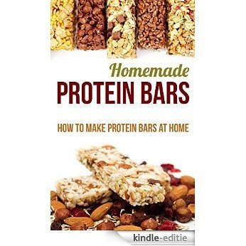 Homemade Protein Bars: How to Make Protein Bars at Home (English Edition) [Kindle-editie]
