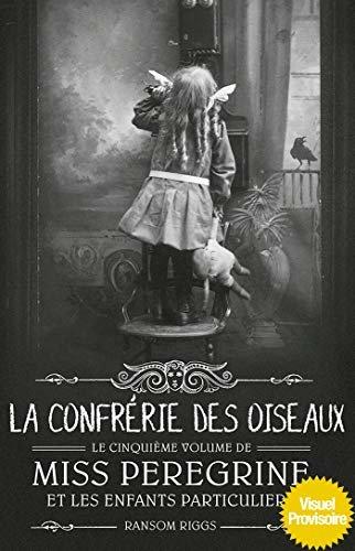 Miss Peregrine, Tome 05 : La confrérie des oiseaux (French Edition)