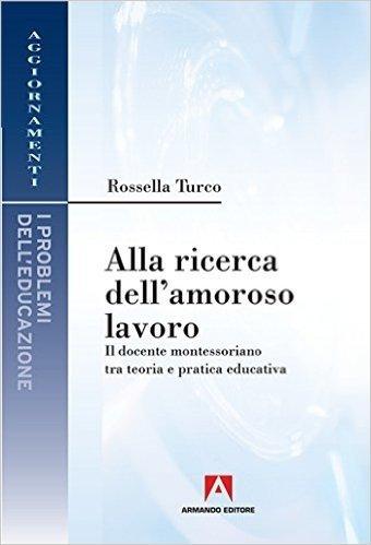 Alla ricerca dell'amoroso lavoro. Il docente montessoriano tra teoria e pratica educativa: I problemi dell'educazione