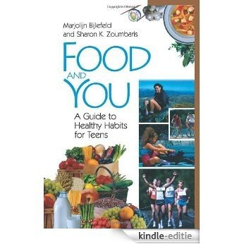 Food and You: A Guide to Healthy Habits for Teens [Kindle-editie]
