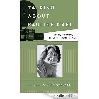 Talking about Pauline Kael: Critics, Filmmakers, and Scholars Remember an Icon (Film and History) [Kindle-editie]