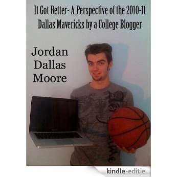 It Got Better- A Perspective of the 2010-11 Dallas Mavericks by a College Blogger (English Edition) [Kindle-editie]