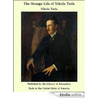 The Strange Life of Nikola Tesla [Kindle-editie]