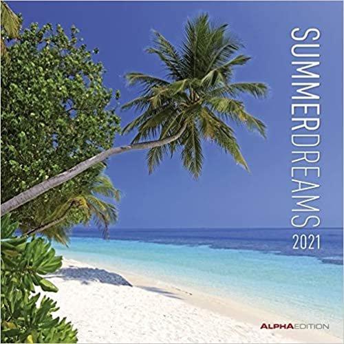Summer Dreams 2021 - Broschürenkalender 30x30 cm (30x60 geöffnet) - Sommerträume - Bild-Kalender - Wandplaner - mit Platz für Notizen - Alpha Edition