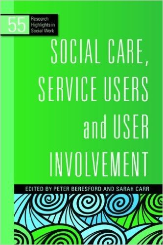 Social Care, Service Users and User Involvement (Research Highlights in Social Work)