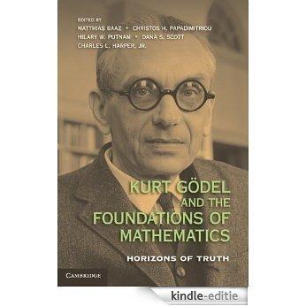 Kurt Gödel and the Foundations of Mathematics: Horizons of Truth [Kindle-editie]