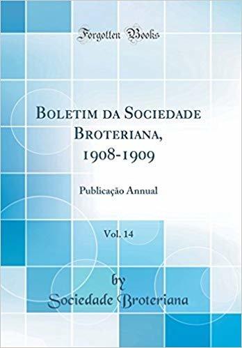 Boletim da Sociedade Broteriana, 1908-1909, Vol. 14: Publicação Annual (Classic Reprint)