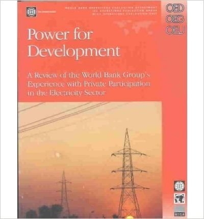 [(Power for Development: A Review of the World Bank Group's Experience with Private Participation in the Electricity Sector )] [Author: Fernando Manibog] [Feb-2004]
