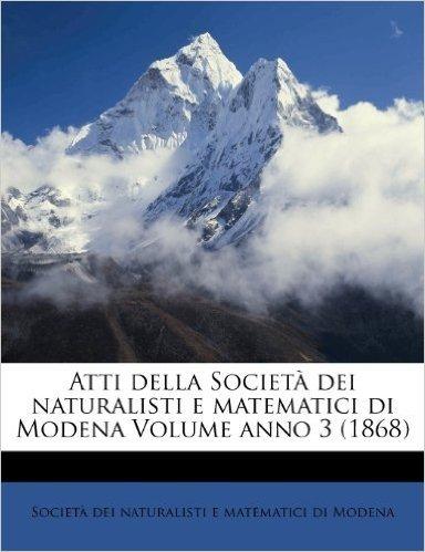 Atti Della Societ Dei Naturalisti E Matematici Di Modena Volume Anno 3 (1868)