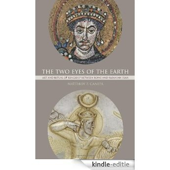 The Two Eyes of the Earth: Art and Ritual of Kingship between Rome and Sasanian Iran [Kindle-editie]