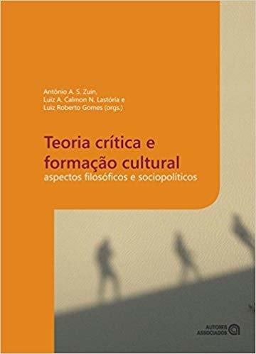 Teoria Crítica e Formação Cultural. Aspectos Filosóficos e Sociopolíticos