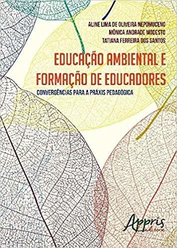 Educação Ambiental e Formação de Educadores. Convergências Para a Práxis Pedagógica