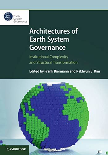 Architectures of Earth System Governance: Institutional Complexity and Structural Transformation (English Edition)