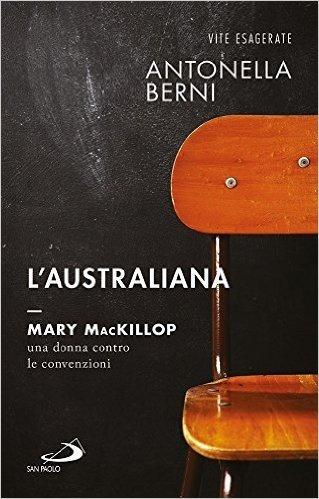 L'australiana. Mary MacKillop, una donna contro le convenzioni