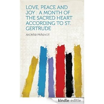 Love, Peace and Joy : a Month of the Sacred Heart According to St. Gertrude [Kindle-editie]