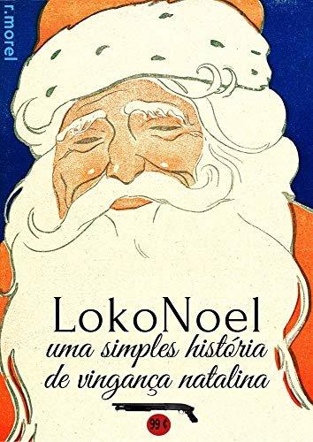 """Loko Noel - Uma Simples História de Vingança Natalina (Coleção """"Rou, rou, rou, otário!"""" Livro 1)"""
