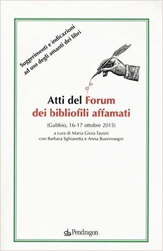 Atti del forum dei bibliofili affamati (Gubbio, 16-17 ottobre 2015)
