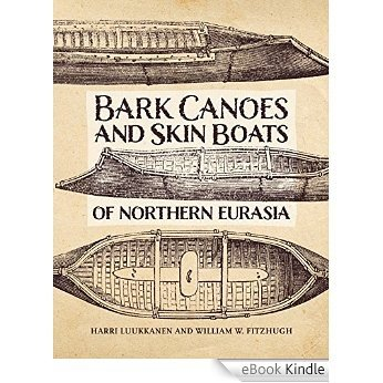 The Bark Canoes and Skin Boats of Northern Eurasia [eBook Kindle]