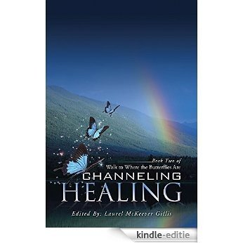 Channeling Healing: Book Two of Walk to Where the Butterflies Are (English Edition) [Kindle-editie]