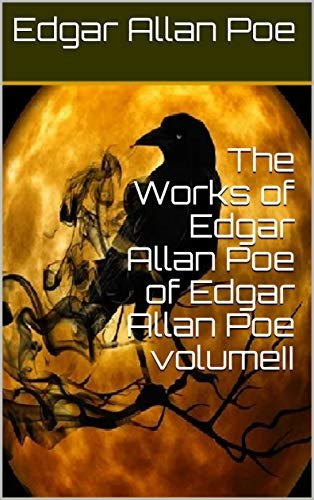 The Works of Edgar Allan Poe of Edgar Allan Poe volumeII (English Edition)
