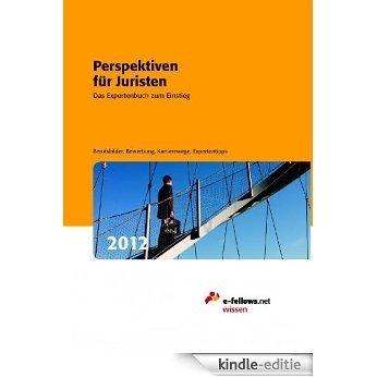Perspektiven für Juristen 2012 - Das Expertenbuch zum Einstieg (German Edition) [Kindle-editie]