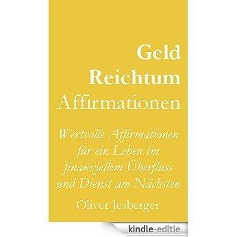 Geld und Reichtum Affirmationen: Wertvolle Affirmationen für ein Leben im finanziellem Überfluss und Dienst am Nächsten (German Edition) [Kindle-editie]