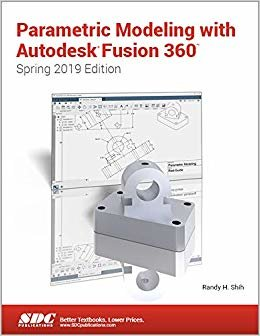 Parametric Modeling With Autodesk Fusion 360: Spring 2019