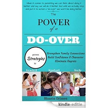 Parenting: The Power of a Do-Over: Strategies for Parents to Strengthen Family Connections, Build Confidence and Character, and Eliminate Regrets (English Edition) [Kindle-editie]