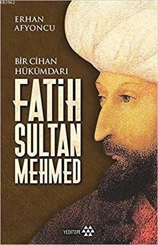 Fatih Sultan Mehmed: Bir Cihan Hükümdarı