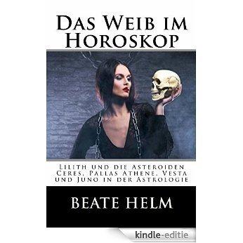 Das Weib im Horoskop - Lilith und die Asteroiden Ceres, Pallas, Vesta und Juno in der Astrologie (German Edition) [Kindle-editie]