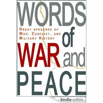 Words of War and Peace: Great Speeches of War, Conflict, and Military History (English Edition) [Kindle-editie]