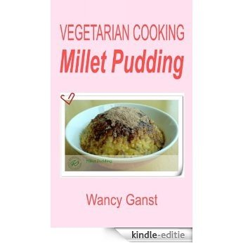 Vegetarian Cooking: Millet Pudding (Vegetarian Cooking - Snacks or Desserts Book 62) (English Edition) [Kindle-editie]
