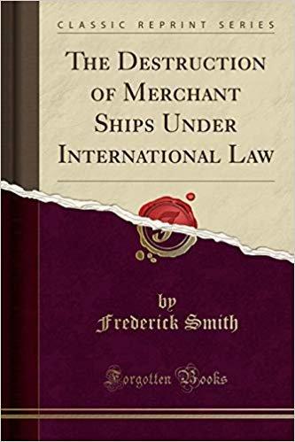The Destruction of Merchant Ships Under International Law (Classic Reprint)