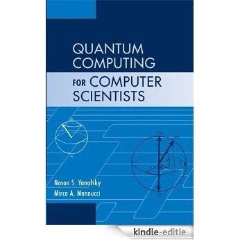 Quantum Computing for Computer Scientists [Kindle-editie]