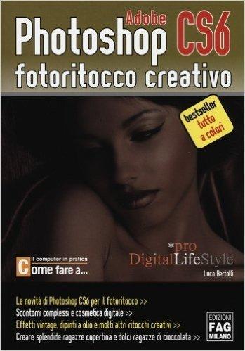 Adobe photoshop CS6. Fotoritocco creativo
