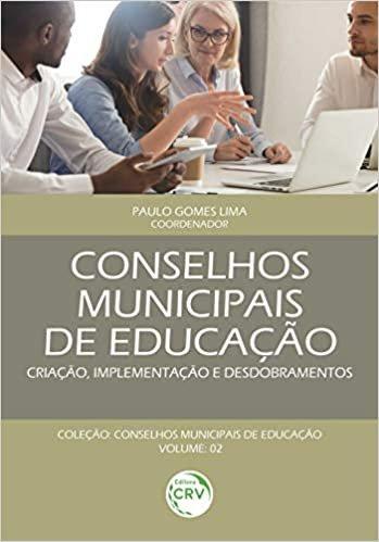 Conselhos municipais de educação: criação, implementação e desdobramentos coleção conselhos municipais de educação volume 2