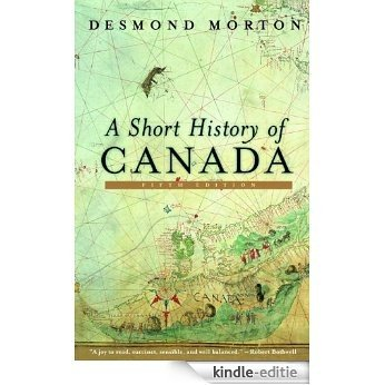 A Short History of Canada: Sixth Edition [Kindle-editie]