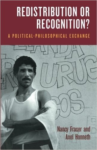 Redistribution or Recognition?: A Political-Philosophical Exchange