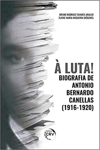 À luta! Biografia de antonio bernardo canellas (19161920)