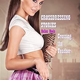 Crossdressing Stories: Crossing the Teacher (Crossdresser Stories Book 43) (English Edition)