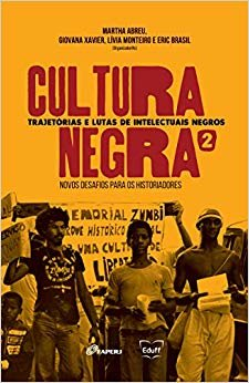Cultura Negra. Trajetórias e Lutas de Intelectuais Negros - Volume 2