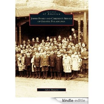 Jewish Family and Children's Service of Greater Philadelphia (Images of America) (English Edition) [Kindle-editie]