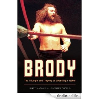 Brody: The Triumph and Tragedy of Wrestling's Rebel [Kindle-editie]