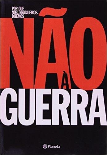 Por Que Nós, Brasileiros, Dizemos Não À Guerra