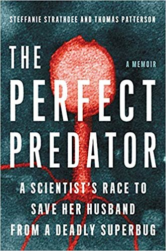The Perfect Predator: A Scientist's Race to Save Her Husband from a Deadly Superbug: A Memoir