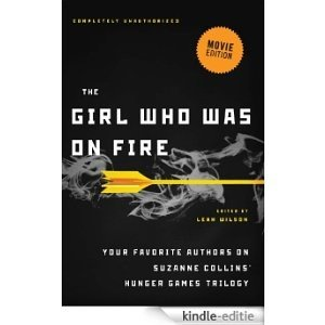 The Girl Who Was on Fire (Movie Edition): Your Favorite Authors on Suzanne Collins' Hunger Games Trilogy [Kindle-editie]
