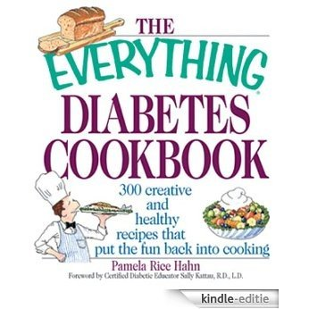 The Everything Diabetes Cookbook: 300 Creative and Healthy Recipes That Put the Fun Back into Cooking (Everything®) [Kindle-editie]