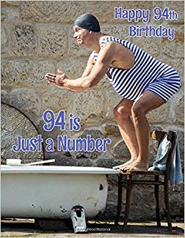 Happy 94th Birthday: 94 is Just a Number, Birthday Journal or Notebook for the Young at Heart. Better Than a Birthday Card!