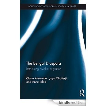 The Bengal Diaspora: Rethinking Muslim migration (Routledge Contemporary South Asia Series) [Kindle-editie]